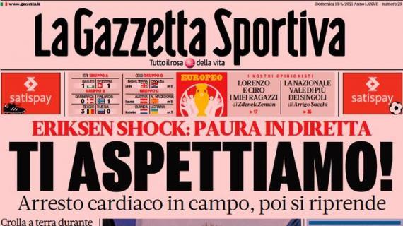 """L'apertura de La Gazzetta dello Sport per Eriksen: """"Ti aspettiamo!"""""""