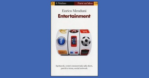 Entertainment – Enrico Menduni – Recensione libro